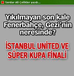 İstanbul United ve Süper Kupa finali